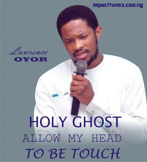Lawrence Oyor – Holy Ghost Allow My Head To Touch (Davidic Minstrels)