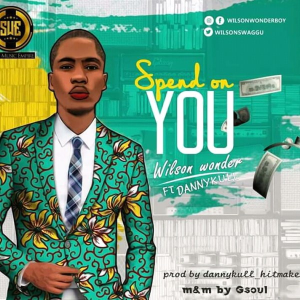 Wilson Wonder ft Dannykull – Spend on You