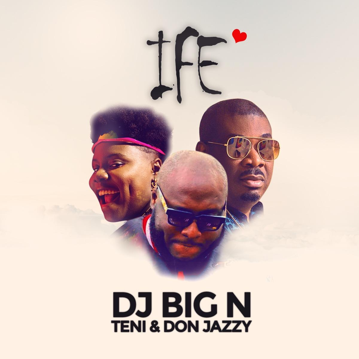 DJ Big N - Ife ft. Don Jazzy & Teni