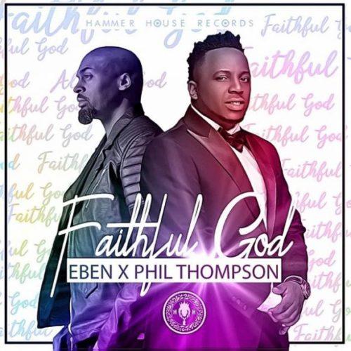 Eben – Faithful God ft. Phil Thompson