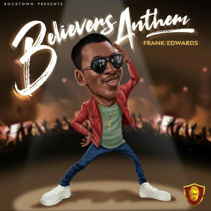 Frank Edwards – (Holy) Believers Anthem