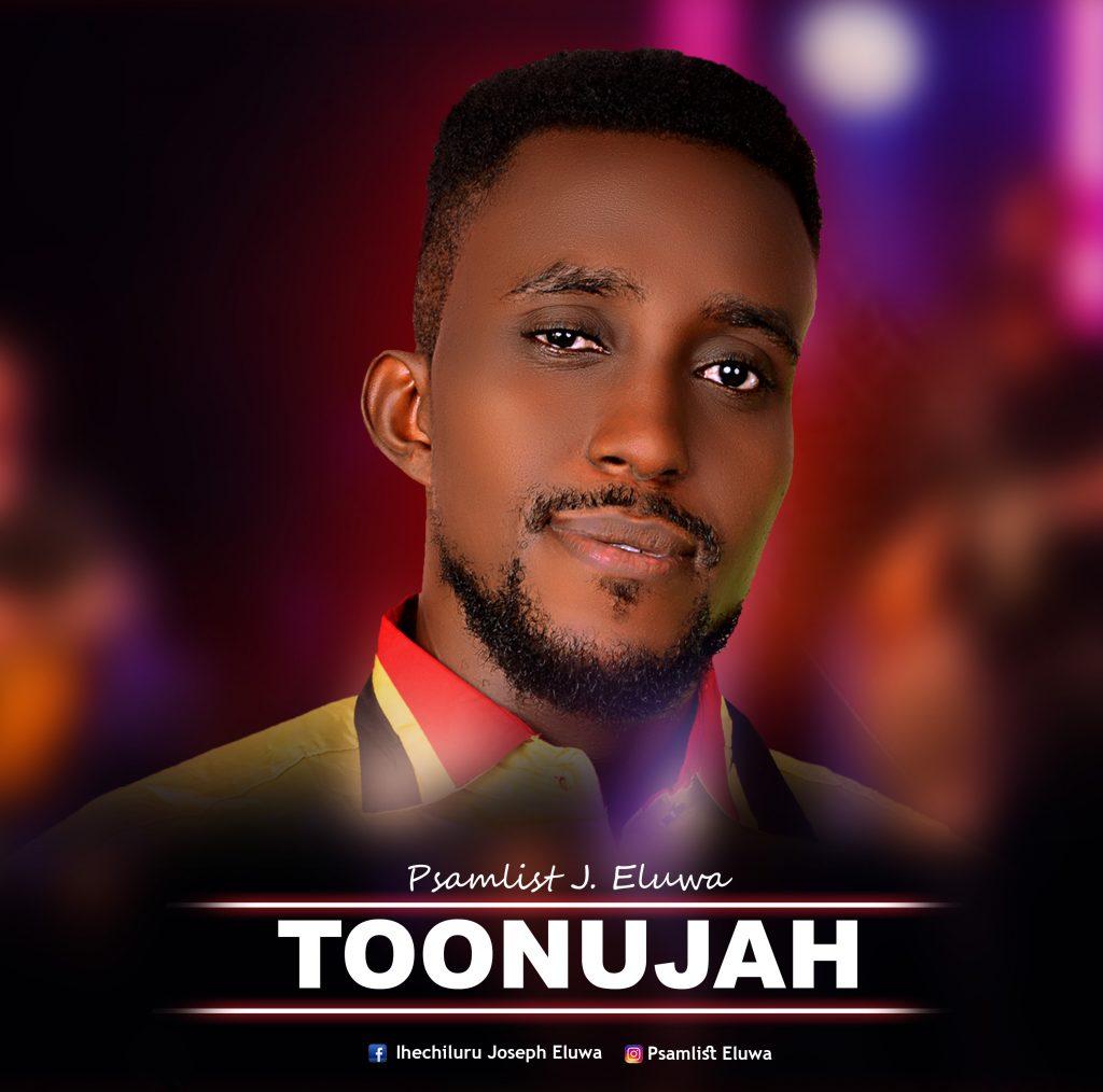 Psalmist J Eluwa – Toonujah