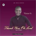 Music: Victor O – Thank You Oh Lord