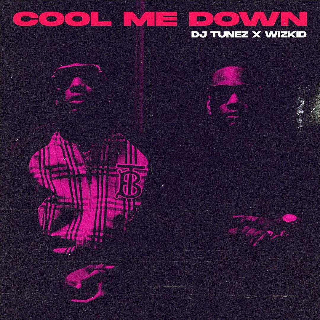 DJ Tunez – Cool Me Down ft. Wizkid